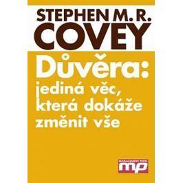 Covey Stephen R.: Důvěra: Jediná věc, která dokáže změnit