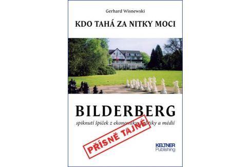 Dárek Wisnewski Gerhard: Bilderberg - Kdo tahá za nitky moci Politika, hospodářství