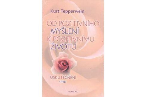 Dárek Tepperwein Kurt: Od pozitivního myšlení k pozitivnímu životu - Uskutečnění Životní pomoc