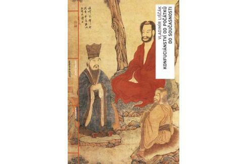 Dárek Liščák Vladimír: Konfuciánství od počátků do současnosti Historie, dějiny