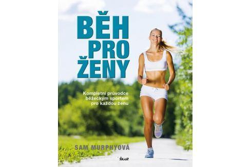 Dárek Murphyová Sam: Běh pro ženy - Kompletní průvodce běžeckým sportem pro každou ženu Sport, fitness