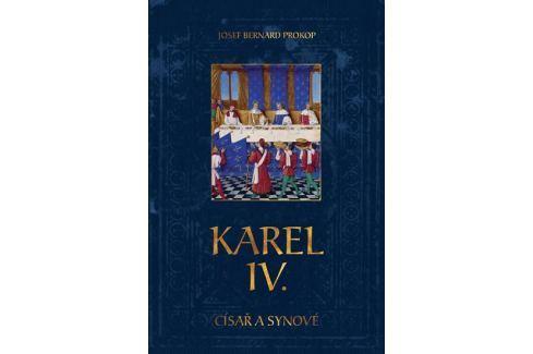 Dárek Prokop Josef Bernard: Karel IV. - Císař a synové Historie, dějiny