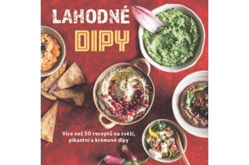 Dárek Lahodné dipy - Více než 50 receptů na svěží, pikantní a krémové dipy Kuchařky