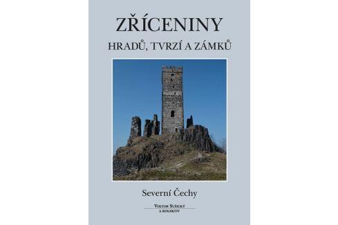 Dárek Sušický Viktor: Zříceniny hradů, tvrzí a zámků - Severní Čechy Kultura, dějiny umění