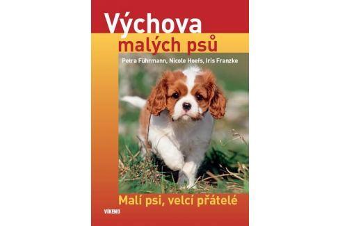 Dárek Führmann a kolektiv Petra: Výchova malých psů - Malí psi, velcí přátelé Zvířata
