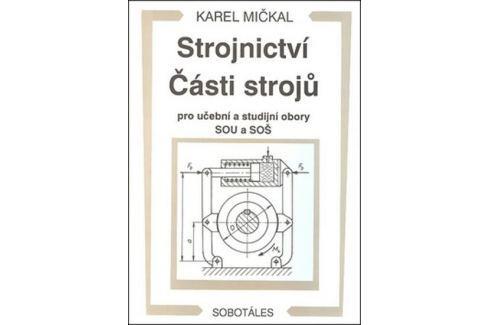 Dárek Mičkal Karel: Strojnictví Části strojů - pro učební a studijní obory SOU a SOŠ Slovníky, učebnice