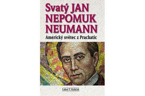 Dárek Koláček Luboš Y.: Svatý Jan Nepomuk Neumann - Americký světec z Prachatic Esoterika, náboženství