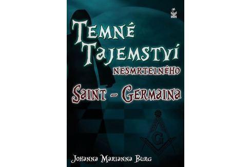 Dárek Burg Johanna Marianna: Temné tajemství nesmrtelného Saint-Germaina Historické romány