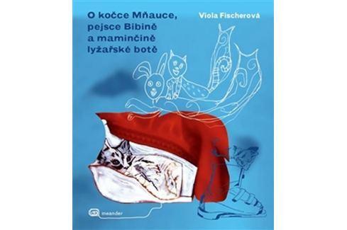 Dárek Fischerová Viola: O kočce Mňauce a pejsce  Bibině Beletrie do 10 let