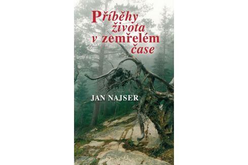 Dárek Najser Jan: Příběhy života v zemřelém čase Biografie