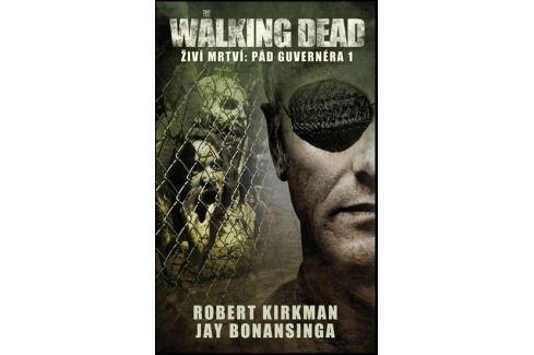 Dárek Kirkman Robert, Bonansinga Jay,: The Walking Dead - Živí mrtví 3 - Pád Guvernéra 1 Pro mladé