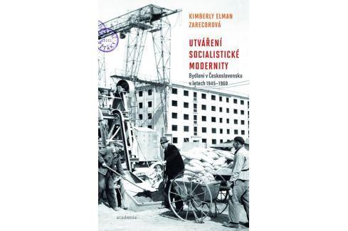Dárek Elman Zarecorová Kimberly: Utváření socialistické modernity - Bydlení v československu v letech 1945 Obrazové publikace