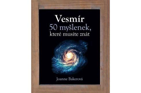 Dárek Bakerová Joanne: Vesmír - 50 myšlenek, které musíte znát Životní prostředí, ekologie