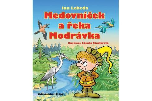 Dárek Lebeda Jan: Medovníček a řeka Modrávka Beletrie do 10 let