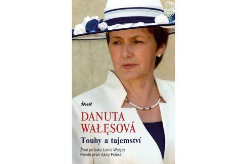 Dárek Wałęsová Danuta: Touhy a tajemství - Život po boku Lecha Walesy; Paměti první dámy Polska Biografie