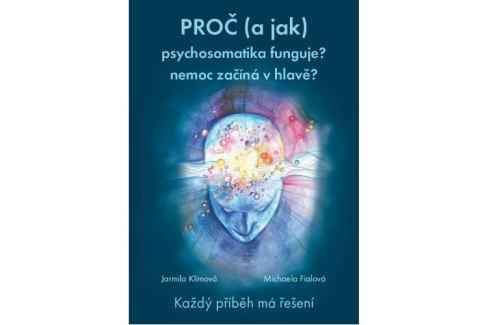 Dárek Proč (a jak) psychosomatika funguje? nemoc začíná v hlavě? (MUDr. Jarmila Klímová, Mgr. Michaela Fia Alternativní medicína
