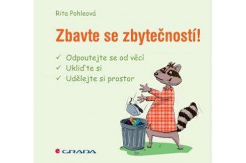 Dárek Pohleová Rita: Zbavte se zbytečností! - odpoutejte se od věcí, ukliďte si, udělejte si prostor Životní pomoc